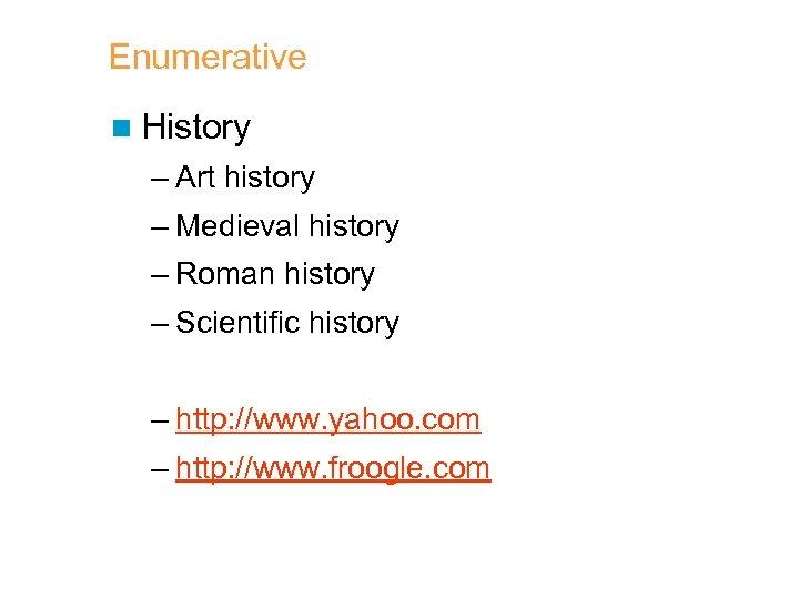 Enumerative n History – Art history – Medieval history – Roman history – Scientific