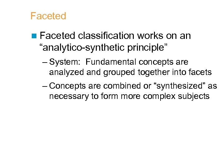 """Faceted n Faceted classification works on an """"analytico-synthetic principle"""" – System: Fundamental concepts are"""