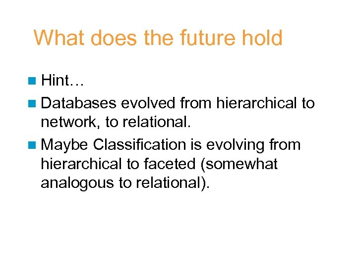 What does the future hold n Hint… n Databases evolved from hierarchical to network,