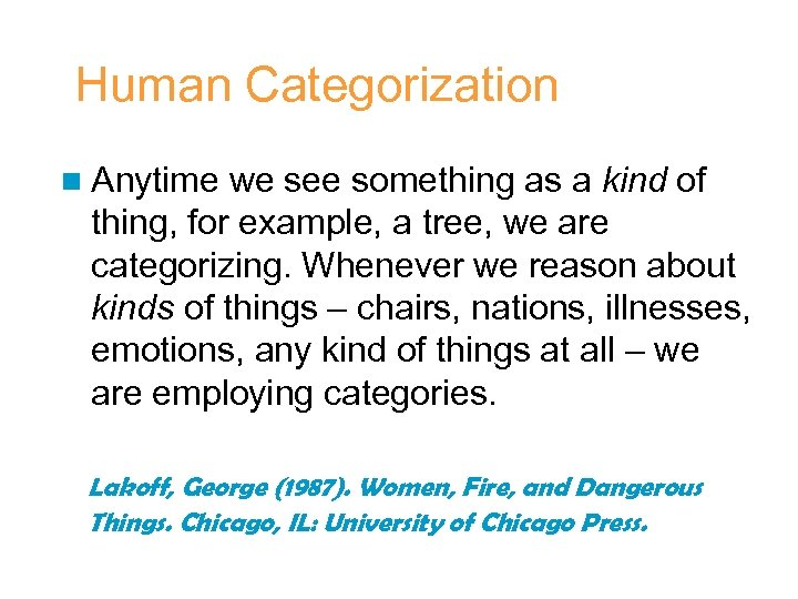 Human Categorization n Anytime we see something as a kind of thing, for example,