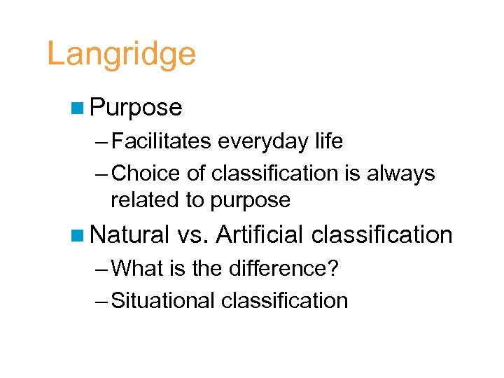 Langridge n Purpose – Facilitates everyday life – Choice of classification is always related
