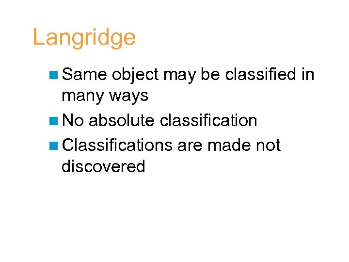 Langridge n Same object may be classified in many ways n No absolute classification