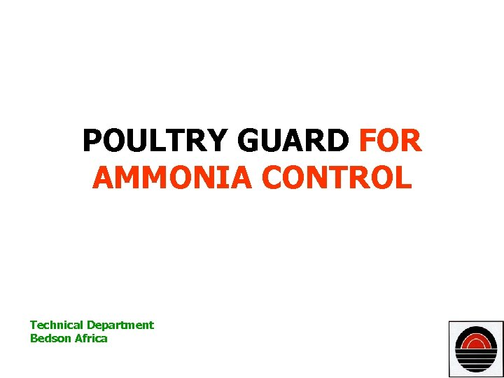 POULTRY GUARD FOR AMMONIA CONTROL Technical Department Bedson Africa