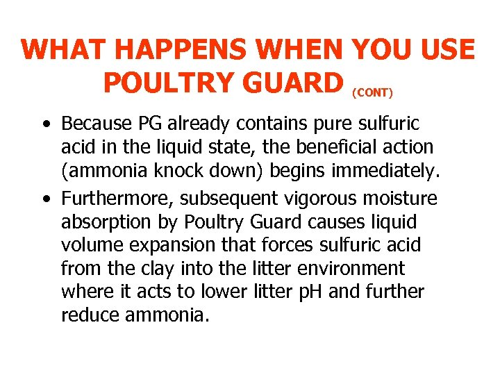 WHAT HAPPENS WHEN YOU USE POULTRY GUARD (CONT) • Because PG already contains pure