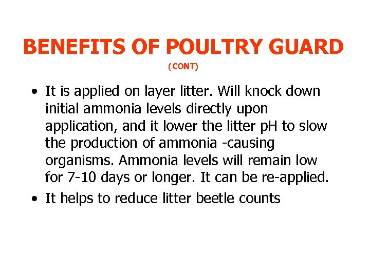 BENEFITS OF POULTRY GUARD (CONT) • It is applied on layer litter. Will knock