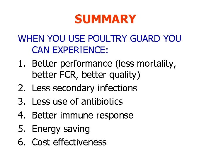 SUMMARY WHEN YOU USE POULTRY GUARD YOU CAN EXPERIENCE: 1. Better performance (less mortality,