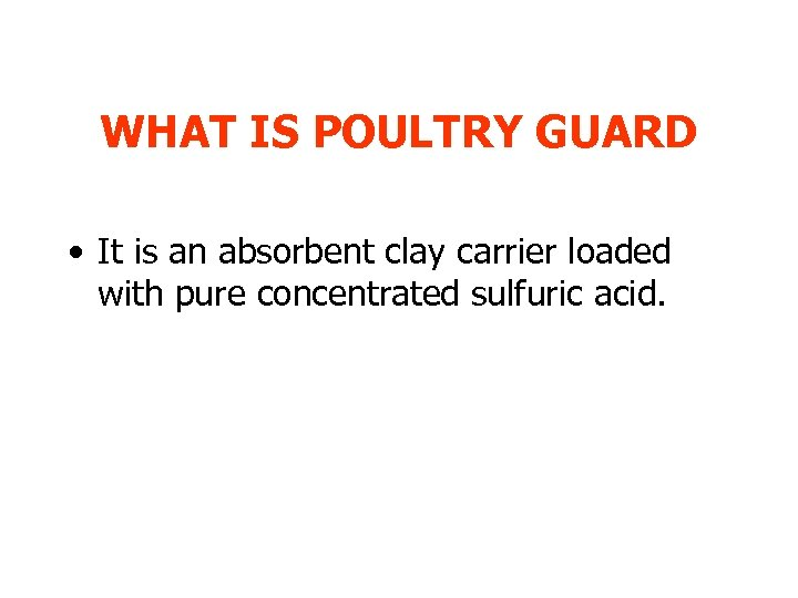 WHAT IS POULTRY GUARD • It is an absorbent clay carrier loaded with pure