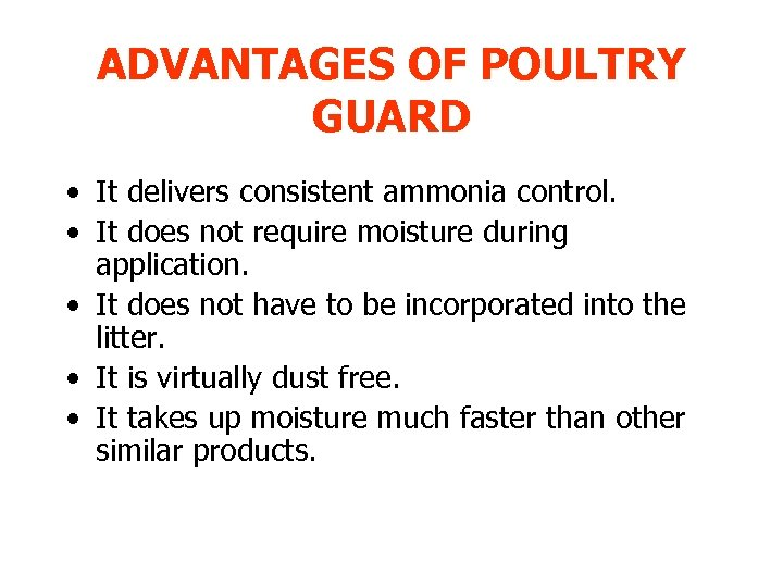 ADVANTAGES OF POULTRY GUARD • It delivers consistent ammonia control. • It does not