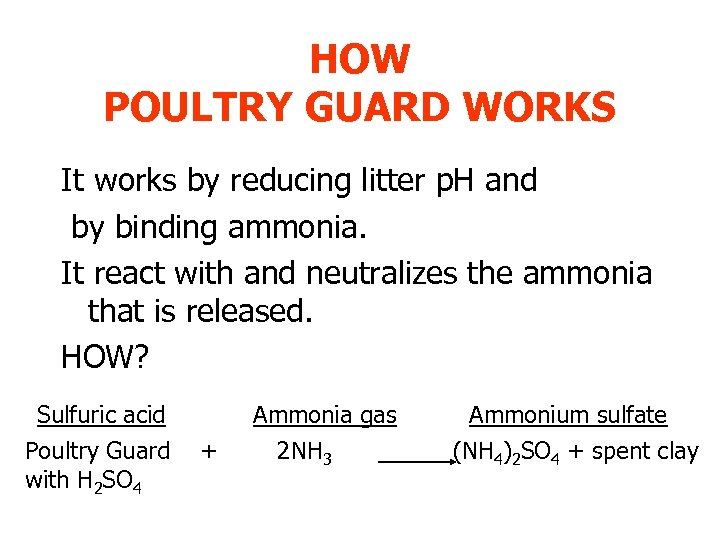 HOW POULTRY GUARD WORKS It works by reducing litter p. H and by binding