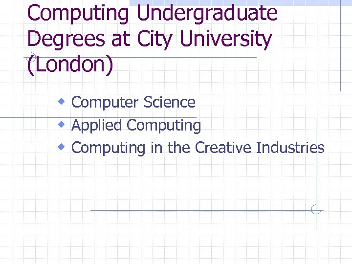 Computing Undergraduate Degrees at City University (London) w Computer Science w Applied Computing w