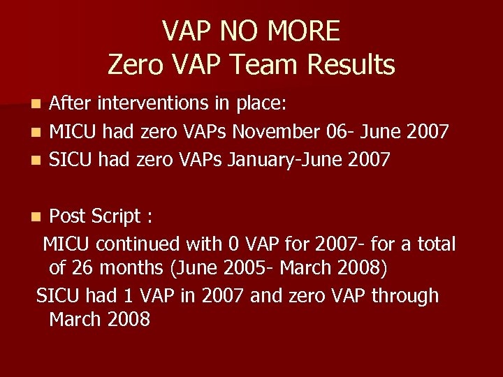 VAP NO MORE Zero VAP Team Results After interventions in place: n MICU had