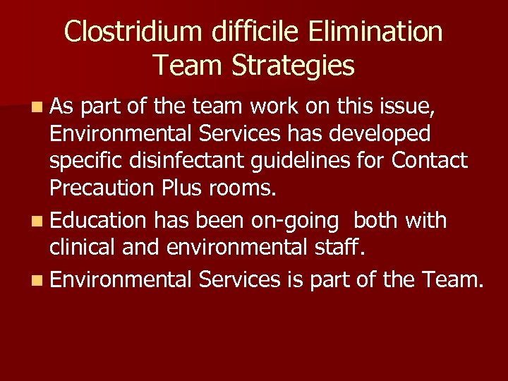 Clostridium difficile Elimination Team Strategies n As part of the team work on this
