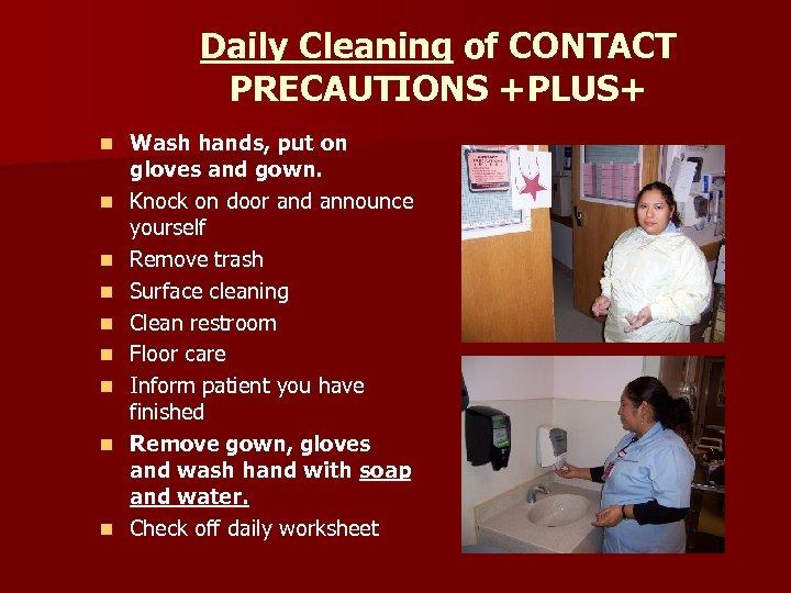 Daily Cleaning of CONTACT PRECAUTIONS +PLUS+ n n n n n Wash hands, put