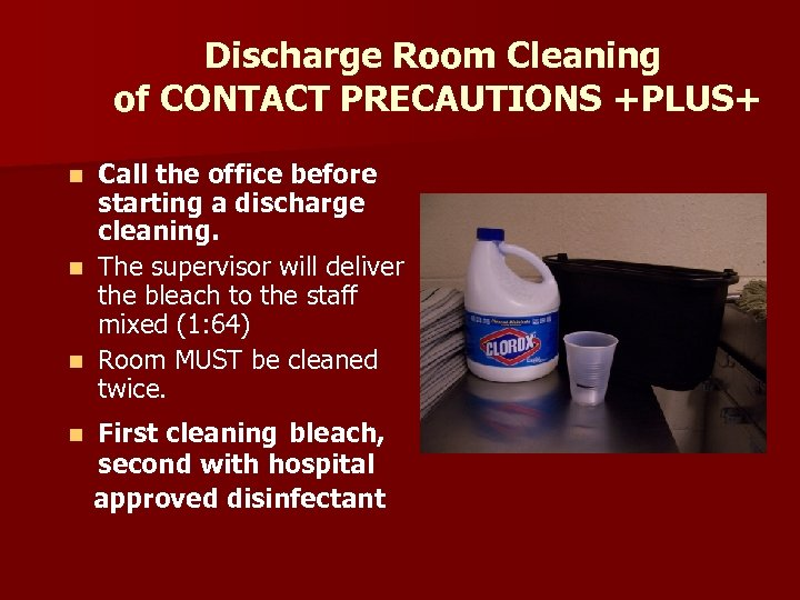 Discharge Room Cleaning of CONTACT PRECAUTIONS +PLUS+ Call the office before starting a discharge