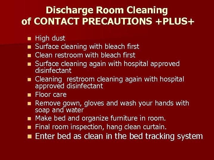 Discharge Room Cleaning of CONTACT PRECAUTIONS +PLUS+ n n n n n High dust