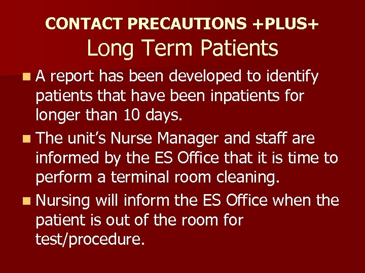 CONTACT PRECAUTIONS +PLUS+ Long Term Patients n. A report has been developed to identify