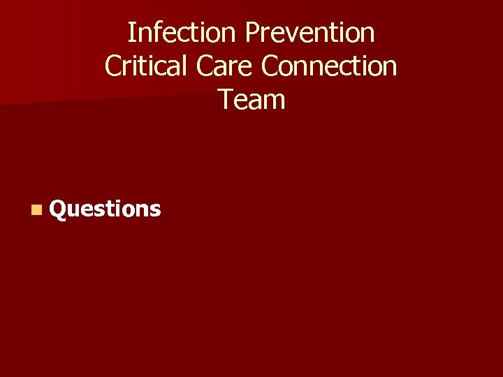 Infection Prevention Critical Care Connection Team n Questions