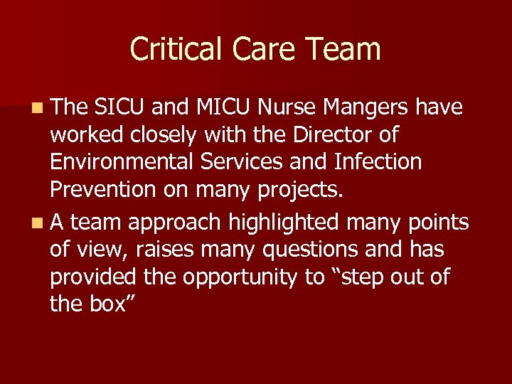 Critical Care Team n The SICU and MICU Nurse Mangers have worked closely with