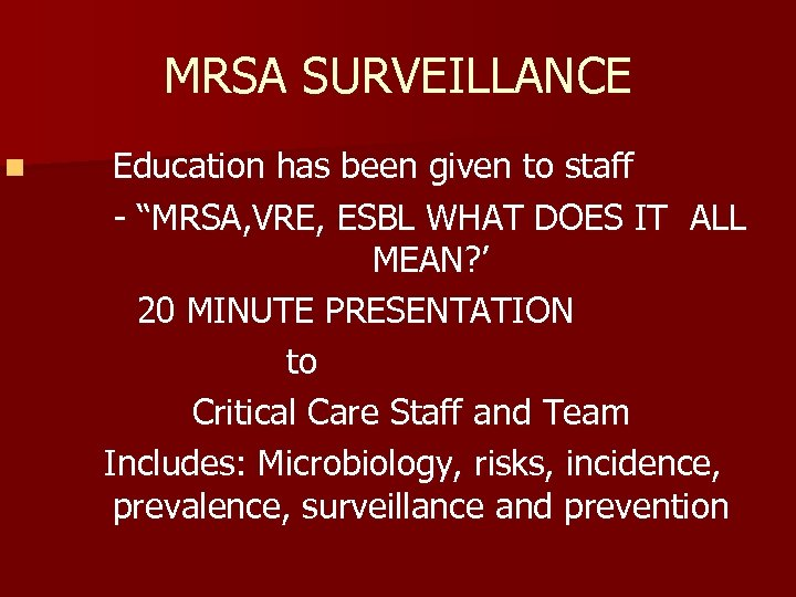"""MRSA SURVEILLANCE n Education has been given to staff - """"MRSA, VRE, ESBL WHAT"""