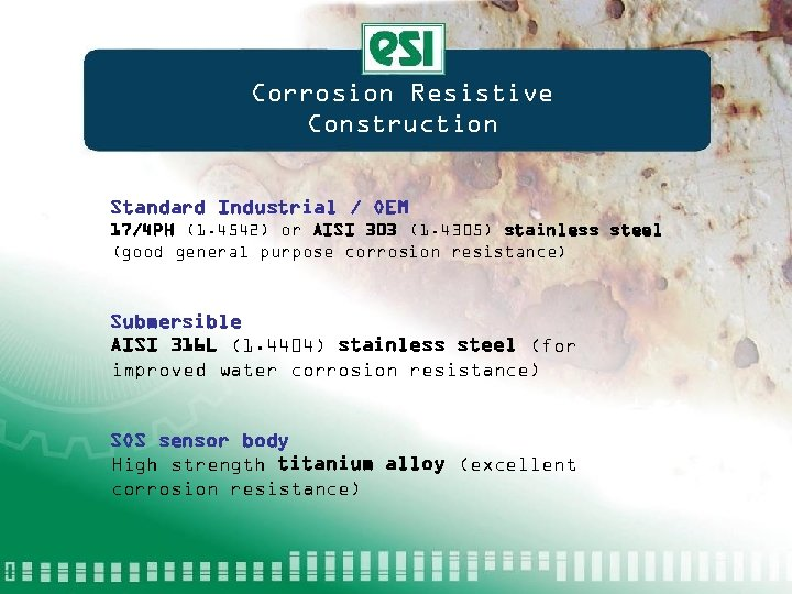 Corrosion Resistive Construction Standard Industrial / OEM 17/4 PH (1. 4542) or AISI 303