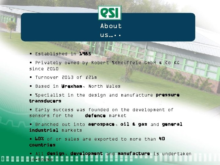About us…. . • Established in 1985 • Privately owned by Robert Scheuffele Gmb.