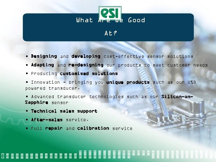 What Are We Good At? • Designing and developing cost-effective sensor solutions • Adapting