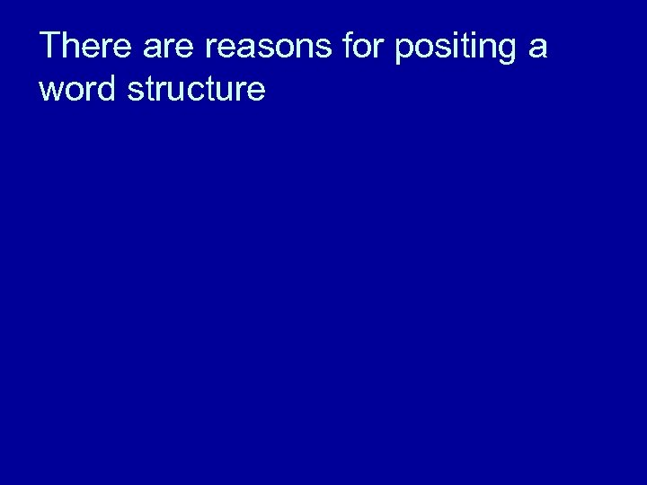 There are reasons for positing a word structure