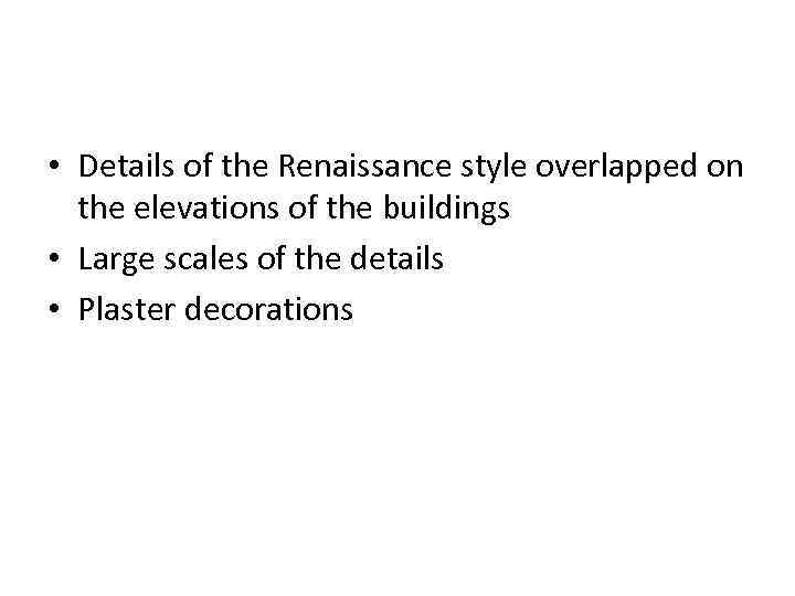 • Details of the Renaissance style overlapped on the elevations of the buildings