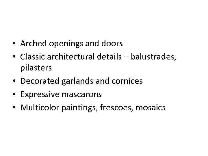 • Arched openings and doors • Classic architectural details – balustrades, pilasters •