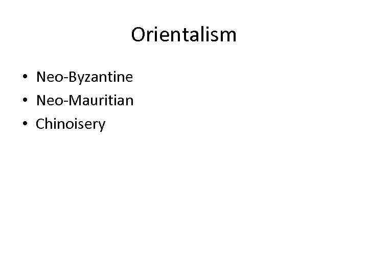Orientalism • Neo-Byzantine • Neo-Mauritian • Chinoisery