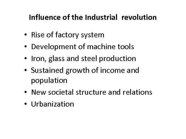 Influence of the Industrial revolution Rise of factory system Development of machine tools Iron,