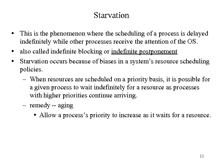 Starvation • This is the phenomenon where the scheduling of a process is delayed