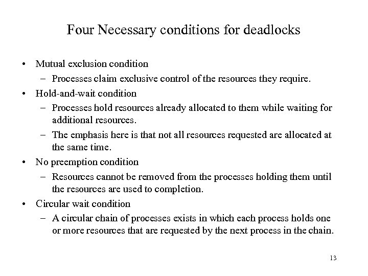 Four Necessary conditions for deadlocks • Mutual exclusion condition – Processes claim exclusive control