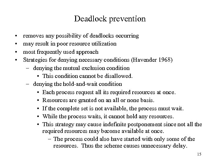 Deadlock prevention • • removes any possibility of deadlocks occurring may result in poor