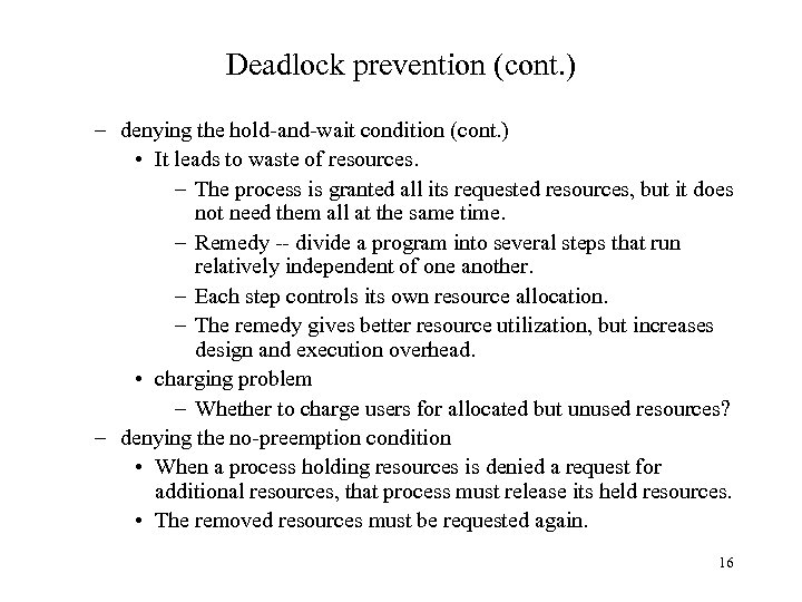 Deadlock prevention (cont. ) – denying the hold-and-wait condition (cont. ) • It leads