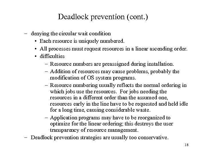Deadlock prevention (cont. ) – denying the circular wait condition • Each resource is
