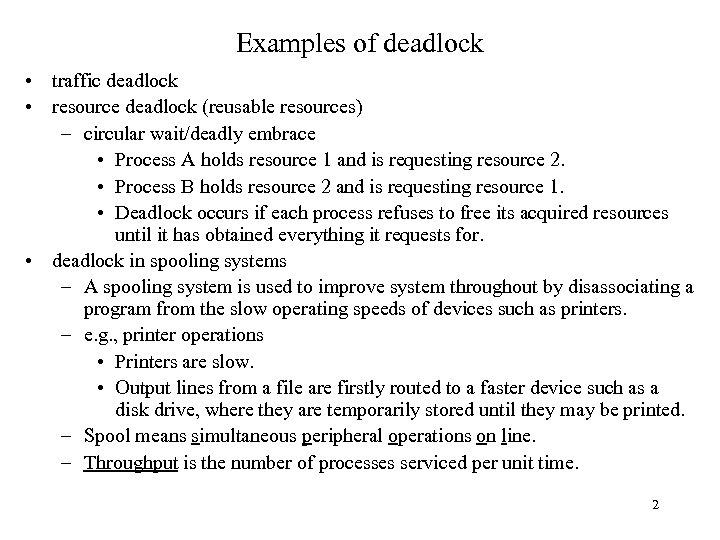 Examples of deadlock • traffic deadlock • resource deadlock (reusable resources) – circular wait/deadly