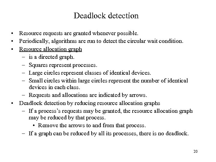 Deadlock detection • Resource requests are granted whenever possible. • Periodically, algorithms are run