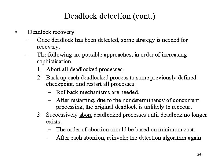 Deadlock detection (cont. ) • Deadlock recovery – Once deadlock has been detected, some