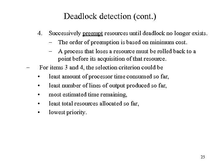 Deadlock detection (cont. ) 4. – Successively preempt resources until deadlock no longer exists.