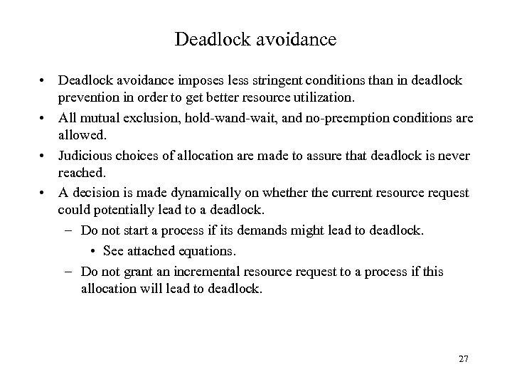 Deadlock avoidance • Deadlock avoidance imposes less stringent conditions than in deadlock prevention in