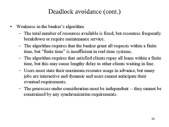 Deadlock avoidance (cont. ) • Weakness in the banker's algorithm – The total number