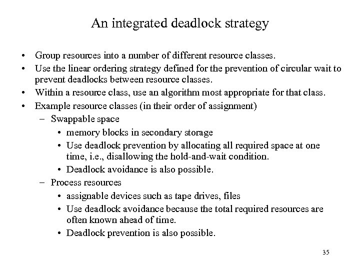 An integrated deadlock strategy • Group resources into a number of different resource classes.