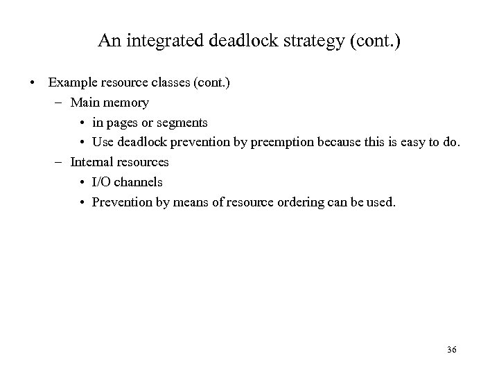 An integrated deadlock strategy (cont. ) • Example resource classes (cont. ) – Main