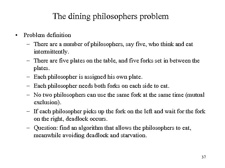 The dining philosophers problem • Problem definition – There a number of philosophers, say