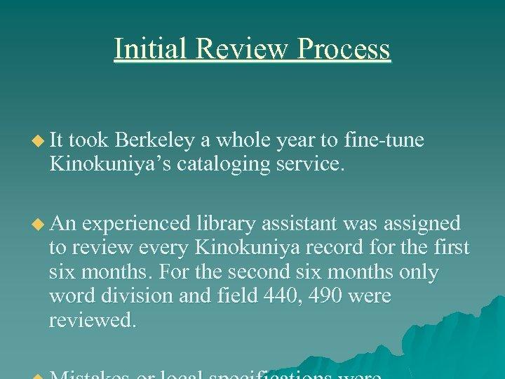 Initial Review Process u It took Berkeley a whole year to fine-tune Kinokuniya's cataloging