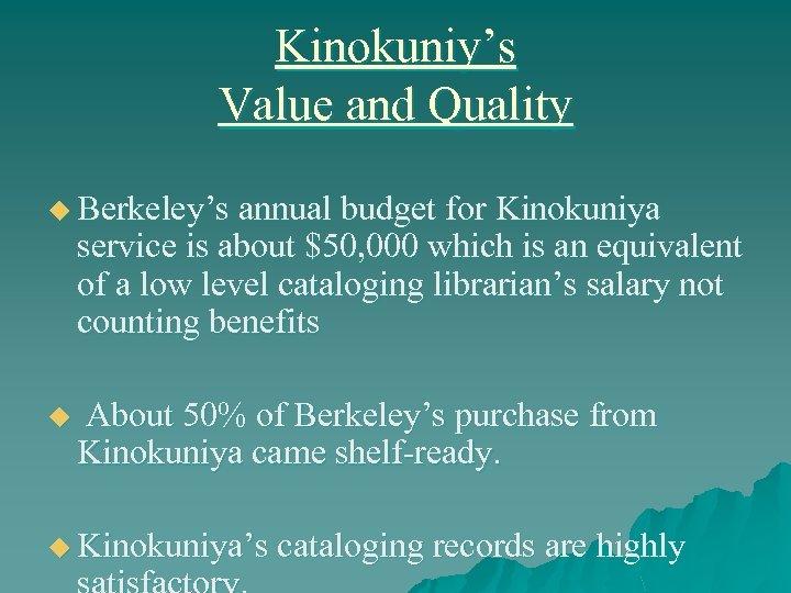 Kinokuniy's Value and Quality u Berkeley's annual budget for Kinokuniya service is about $50,