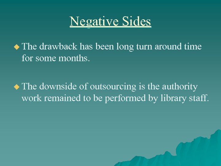 Negative Sides u The drawback has been long turn around time for some months.