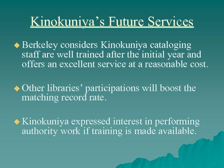 Kinokuniya's Future Services u Berkeley considers Kinokuniya cataloging staff are well trained after the