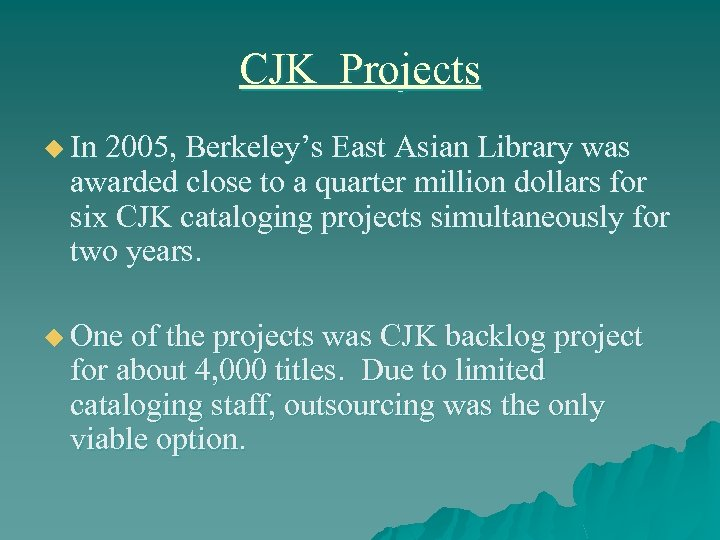 CJK Projects u In 2005, Berkeley's East Asian Library was awarded close to a